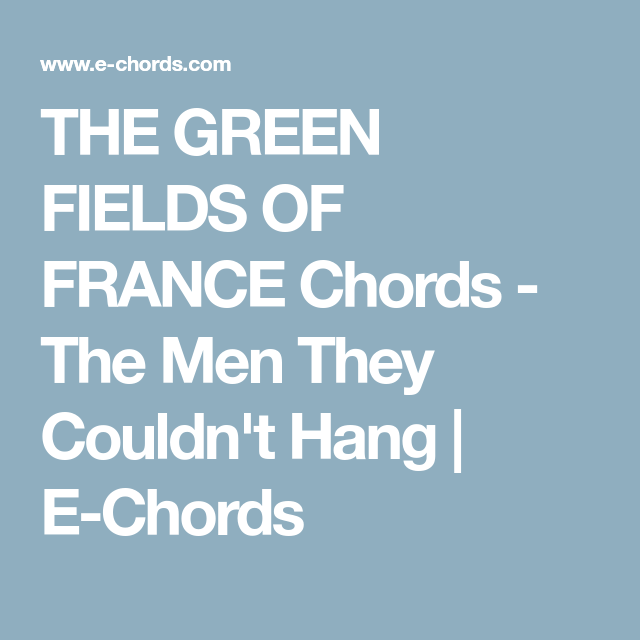 THE GREEN FIELDS OF FRANCE Chords - The Men They Couldn\'t Hang | E ...