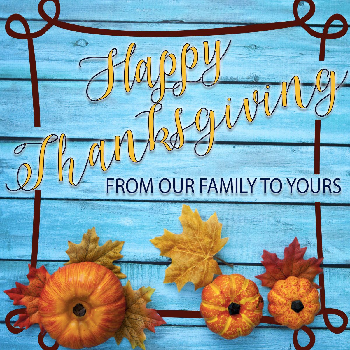 We would like to say how thankful we are for you...our loyal customers!! Happy Thanksgiving!