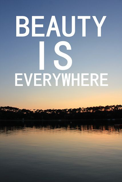 Beauty Is Everywhere Beauty Quotes Beauty Quotes Beauty Wisdom