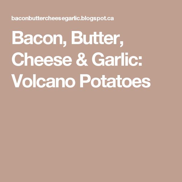 Bacon, Butter, Cheese & Garlic: Volcano Potatoes