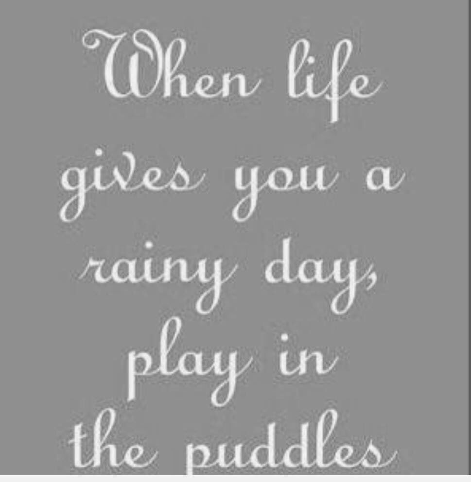 When life gives you a rainy day play in the puddles Looper We shall dance and play in puddles my love