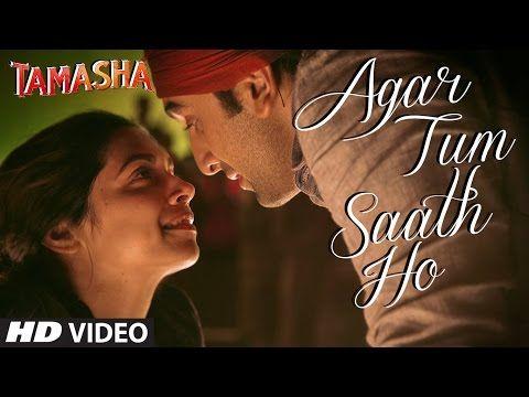 Agar Tum Saath Ho Video Song Tamasha Ranbir Kapoor Deepika Padukone T Series Youtube Bollywood Music Videos Songs Latest Song Lyrics