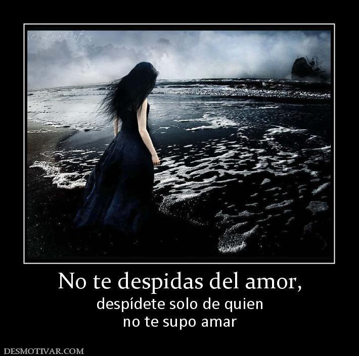 No+te+despidas+del+amor,+despídete+solo+de+quien+no+te+supo+amar