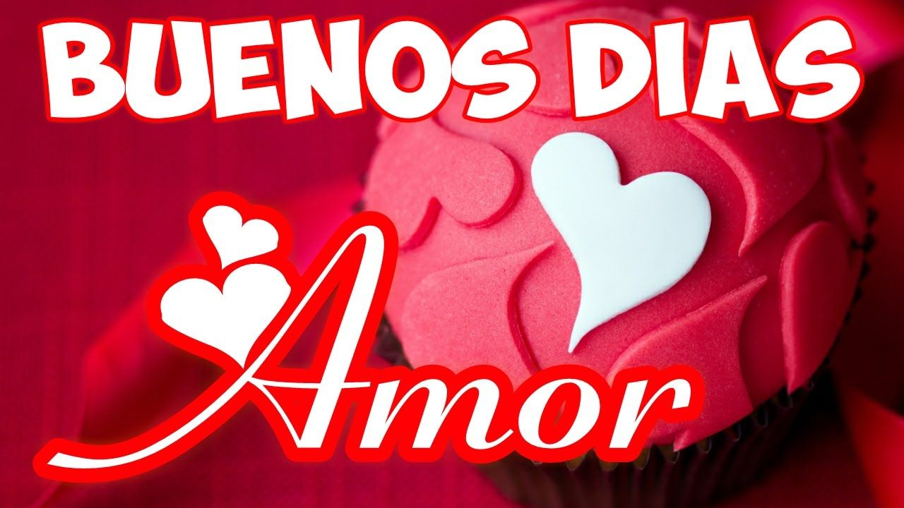 Buenos Dias Amor Video De Buenos Dias Para Dedicar Al Amor De Mi