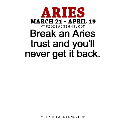 Break an Aries trust and you'll never get it back  - WTF