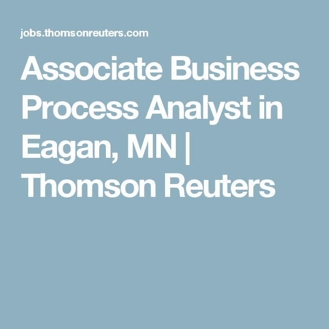 Thomson Reuters Has A Career Opportunity For Associate Business Process Analyst In Eagan MN
