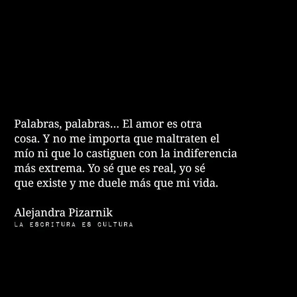 Palabras Y Amor Alejandra Pizarnik Frases Love Quotes Love