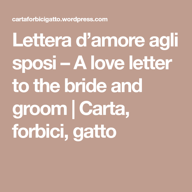 Lettera D Amore Agli Sposi A Love Letter To The Bride And Groom Lettera Lettere D Amore Spose