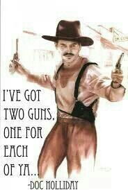 Quote Ive Got Two Guns One For Each Of You Tombstonedoc