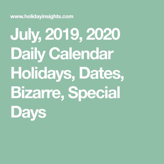 2020 Calendar With Special Days July, 2019, 2020 Daily Calendar Holidays, Dates, Bizarre, Special