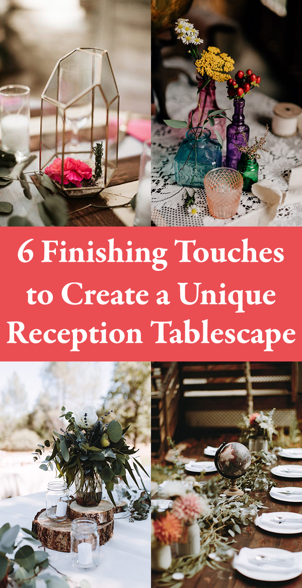 6 Finishing Touches To Create A Unique Reception Tablescape Junebug Weddings