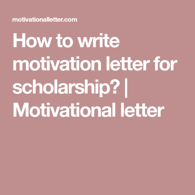 how to write motivation letter for scholarship motivational