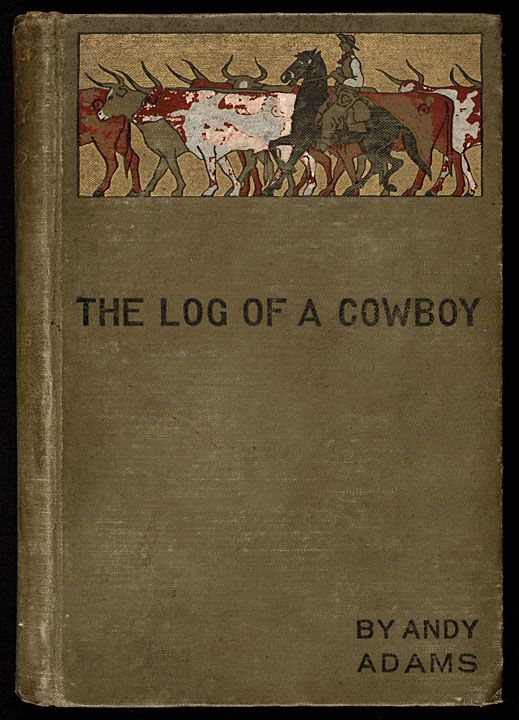 The log of a cowboy : a narrative of the old trail days 1903 - Digital Collections - UW-Madison Libraries