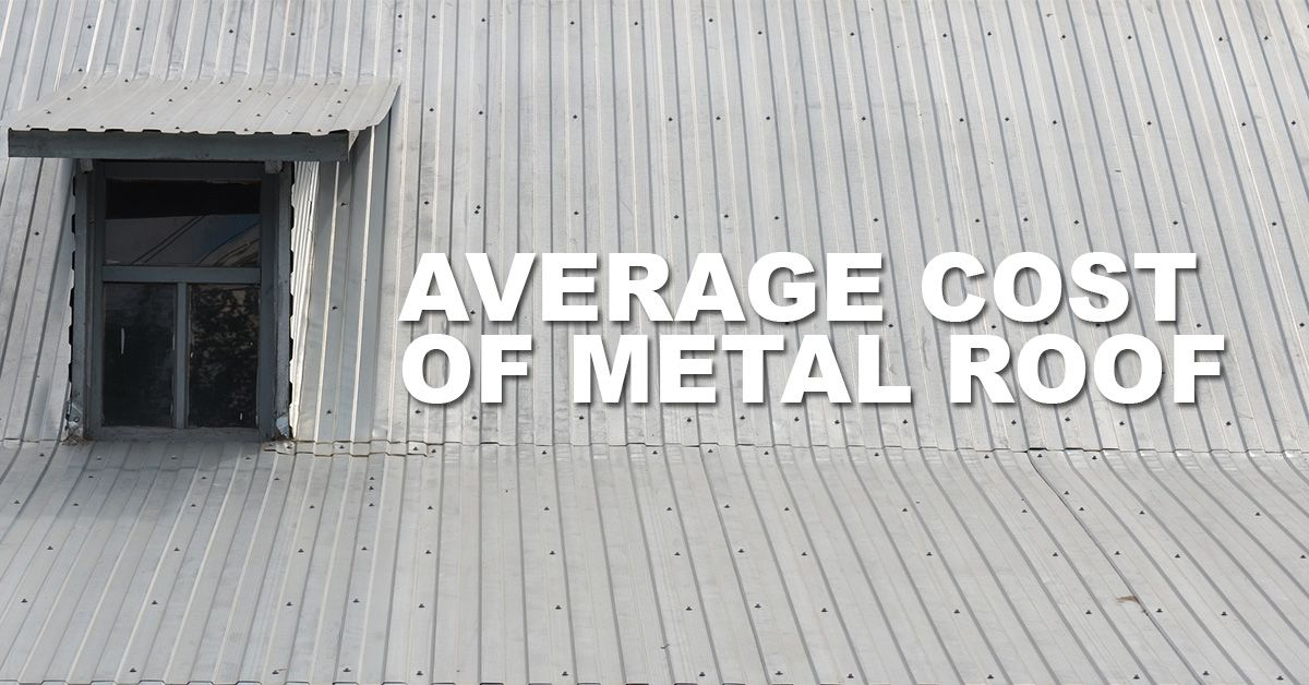 Average Cost Of Metal Roof Per Square Foot In 2020 Metal Roof Cost Roof Cost Metal Roof