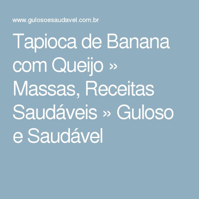 Tapioca de Banana com Queijo » Massas, Receitas Saudáveis » Guloso e Saudável