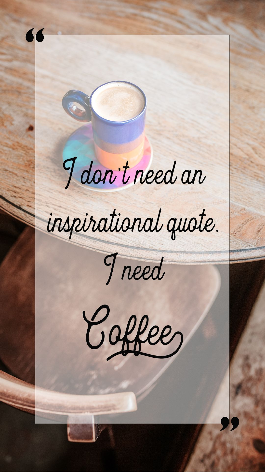 I don't need an inspirational quote, I need coffee, coffee