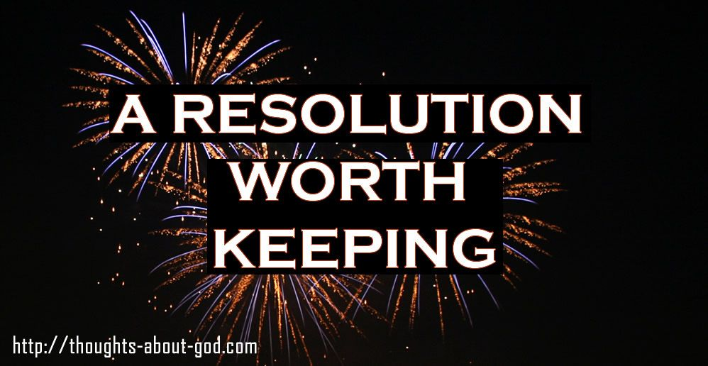 A Resolution Worth Keeping | Thoughts for the New Year | Daily ...
