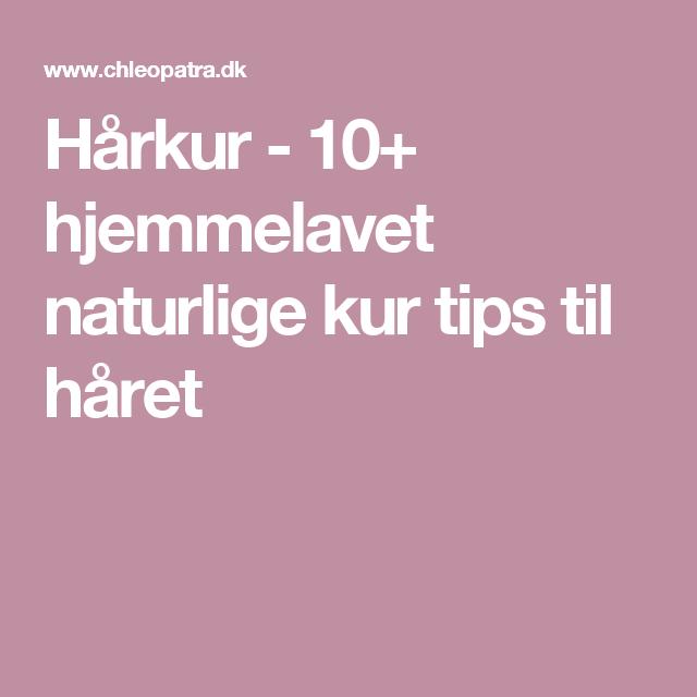 Hårkur - 10+ hjemmelavet naturlige kur tips til håret