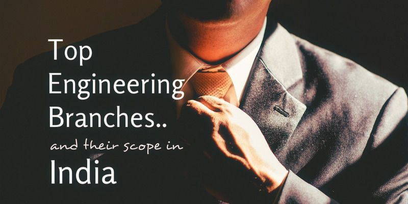 Top Engineering branches and their scope in India