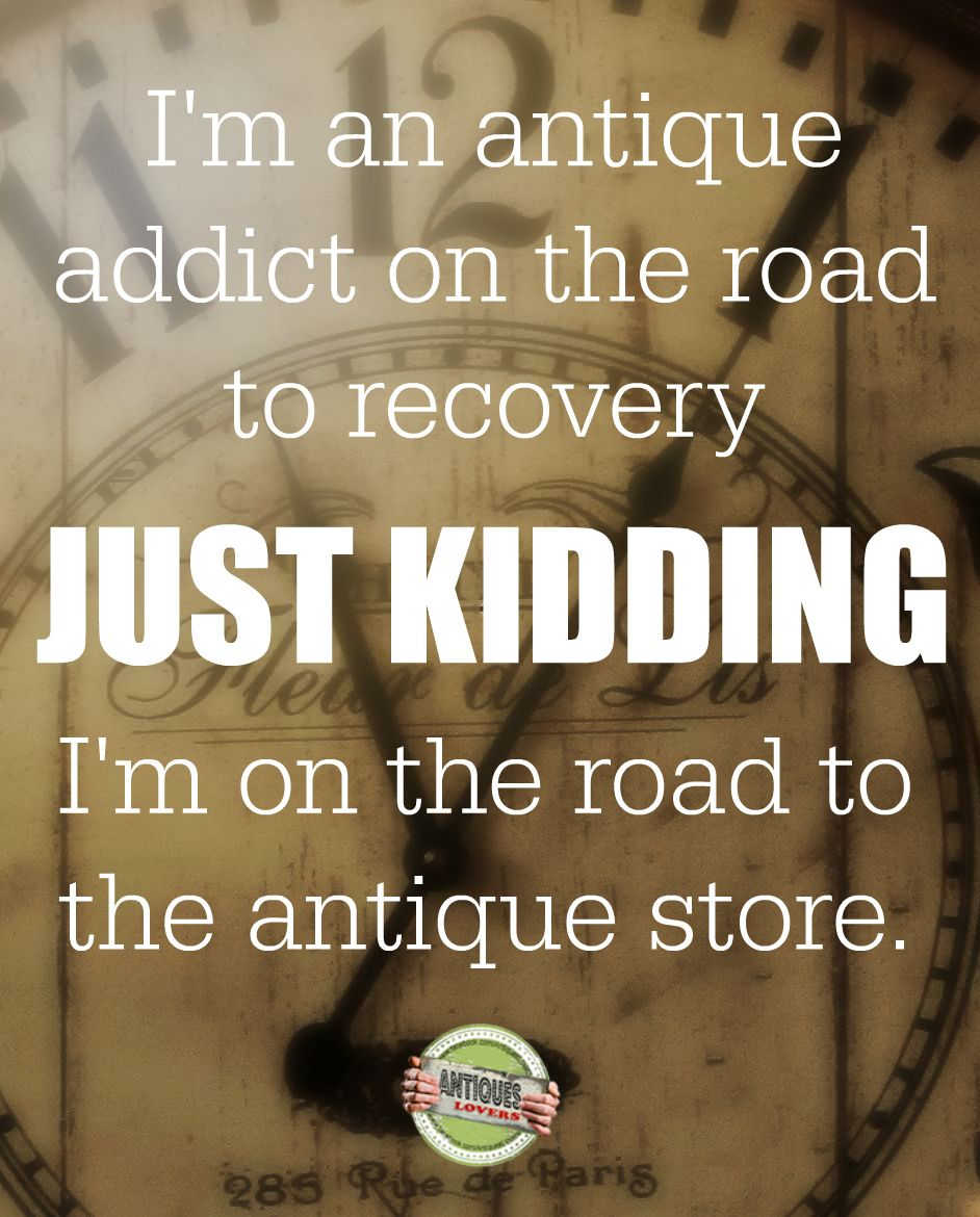 Antiques Lovers Facebook Quotes Top 5 I'm An Antique