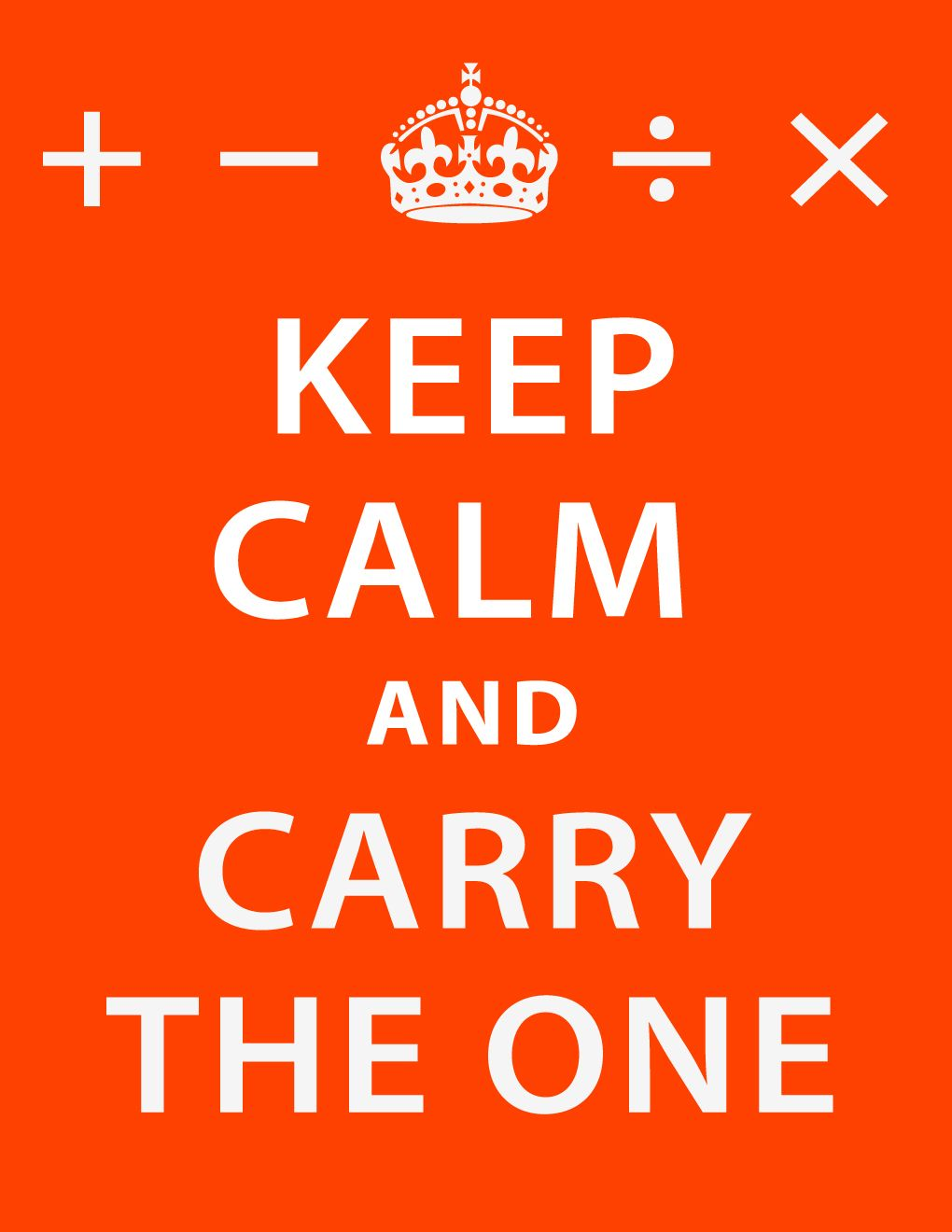 keep calm and carry the one (reminds your math teacher) | keep calm