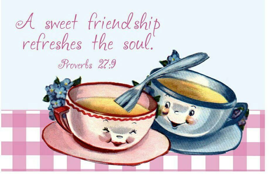 A sweet friendship refreshes the soul. Proverbs 27:9