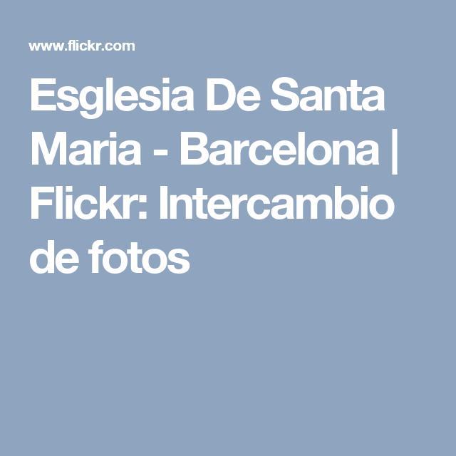 Esglesia De Santa Maria - Barcelona | Flickr: Intercambio de fotos