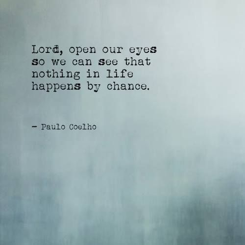 Citaten Paulo Coelho : Lord open our eyes so we can see that nothing in life