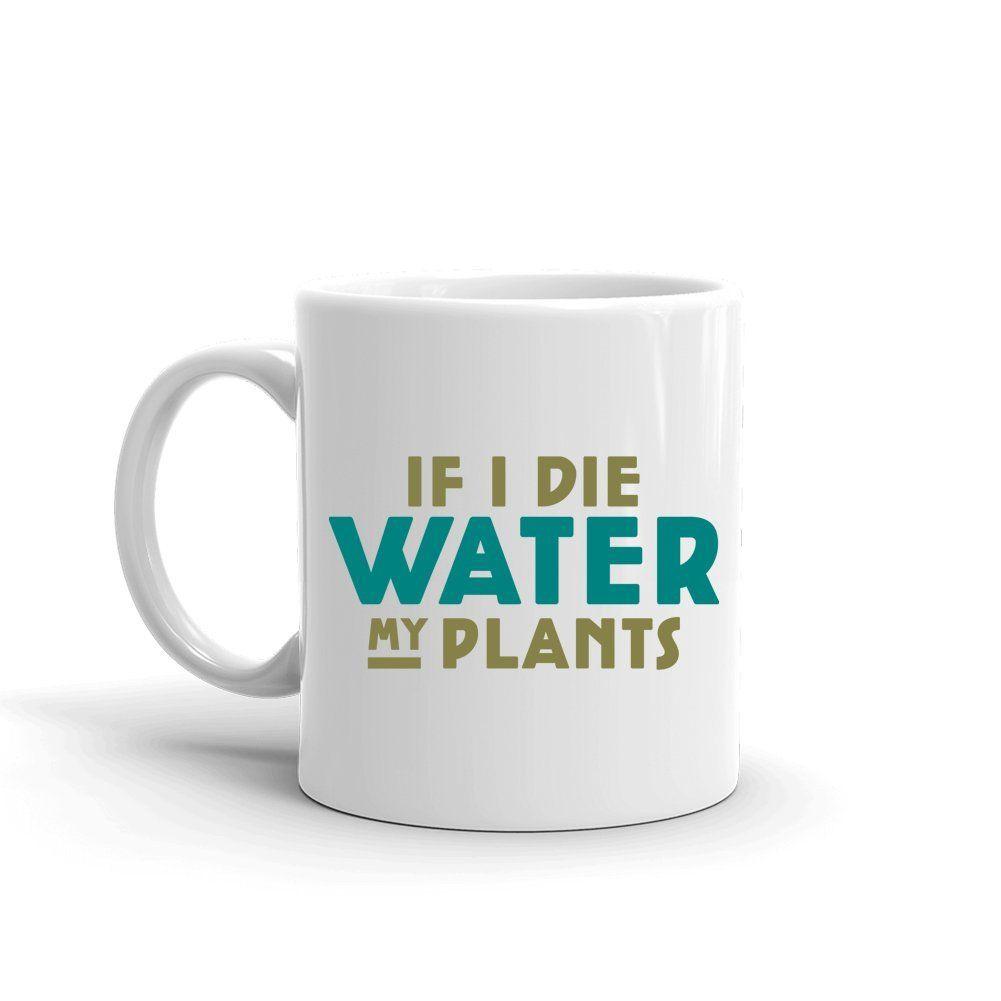 if i die water my plants gardening funny gardener coffee mug