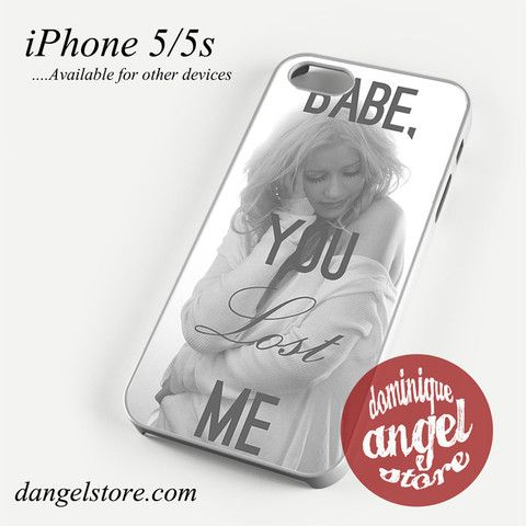 Christina Aguilera Babe You Lost me Phone case for iPhone 4/4s/5/5c/5s/6/6s/6 plus