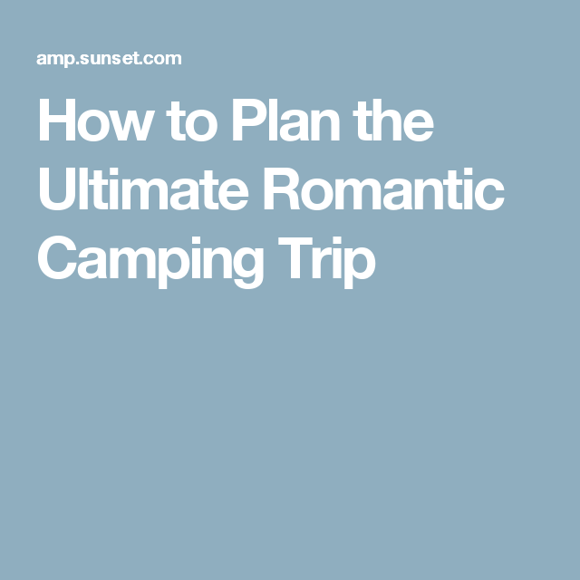 How to Plan the Ultimate Romantic Camping Trip | Romantic ...