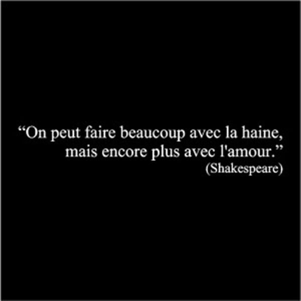 On peut faire beaucoup avec la haine mais encore plus - Shakespeare citation amour ...
