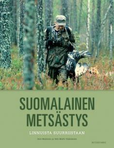 Suomalainen metsästys : Linnuista suurriistaan / Jere Malinen ja Veli-Matti Väänänen.