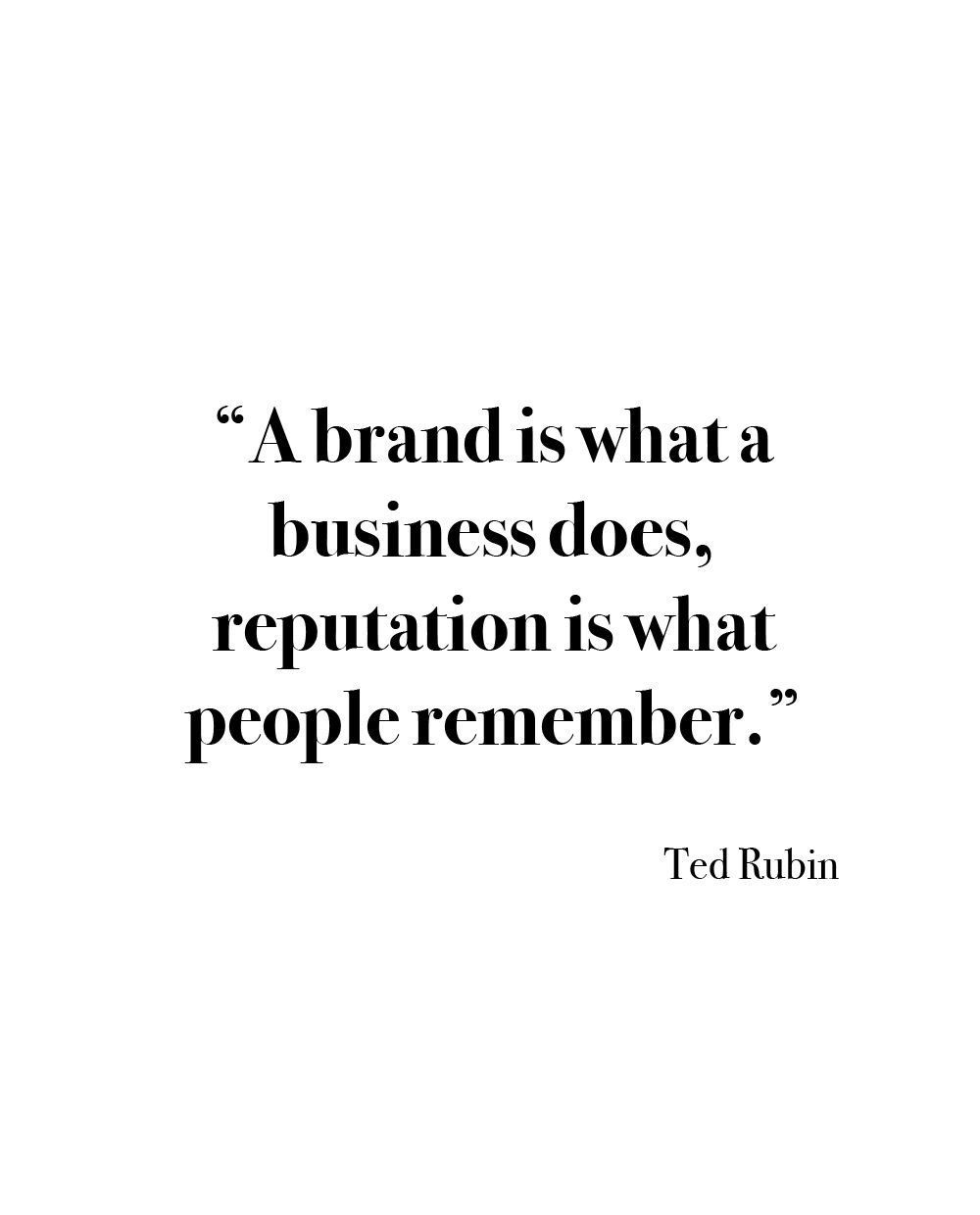 A brand is what a business does a reputation is what