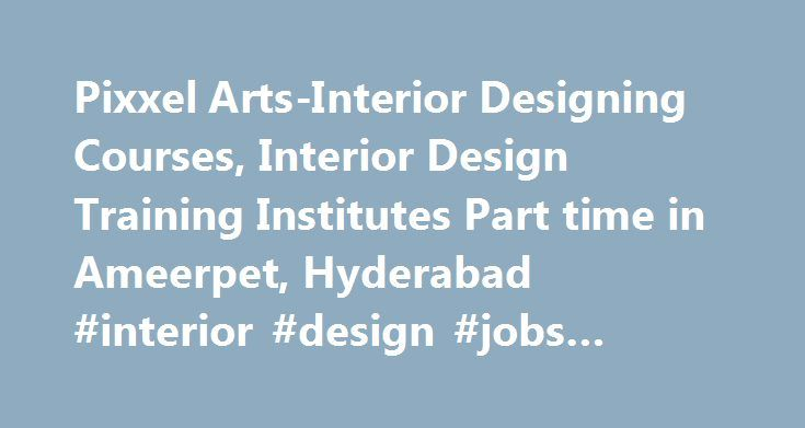 Pixxel Arts Interior Designing Courses Design Training Institutes Part Time In Ameerpet