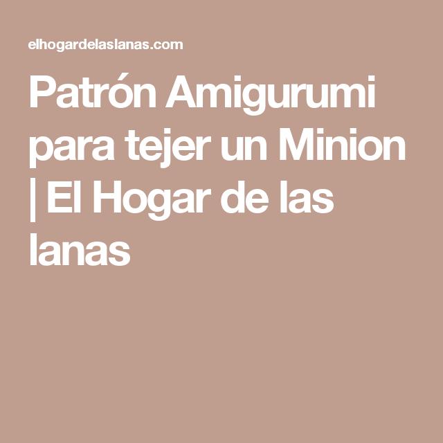 Patrón Amigurumi para tejer un Minion   El Hogar de las lanas   pmh ...