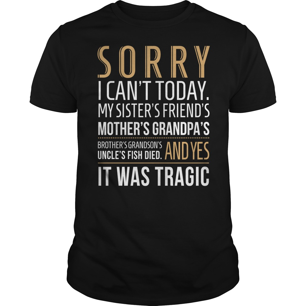 Sorry I Cant To Day T Shirt | TeeShirt21