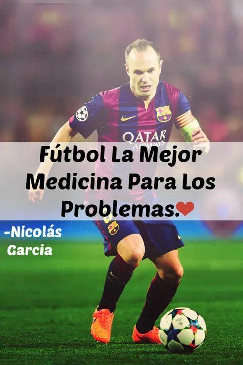 Futbol La Mejor Medicina Para Los Problemas Frases Del Futbol