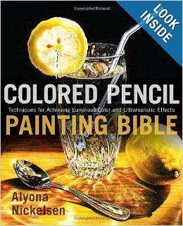 Colored Pencil Painting Bible: Techniques for Achieving