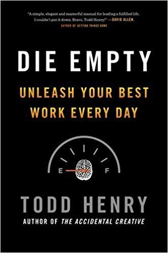 Die Empty: Unleash Your Best Work Every Day 10 1 2013 edition by