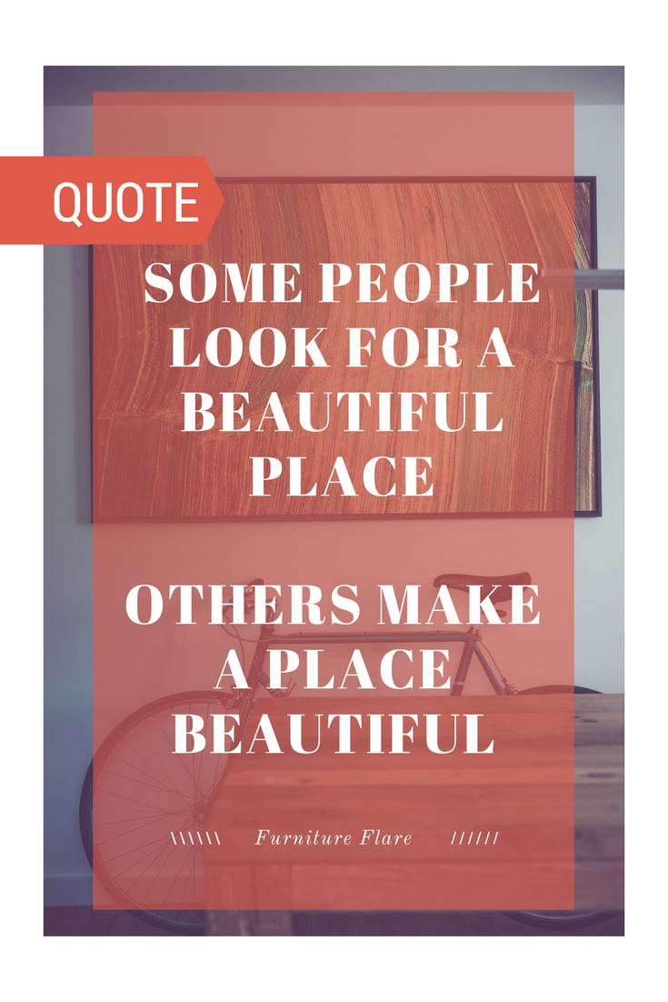 Some People Look For A Beautiful Place Others Make A Place