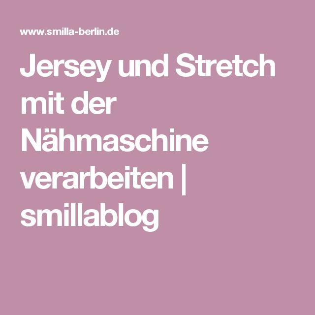 Jersey und Stretch mit der Nähmaschine verarbeiten | Pinterest ...
