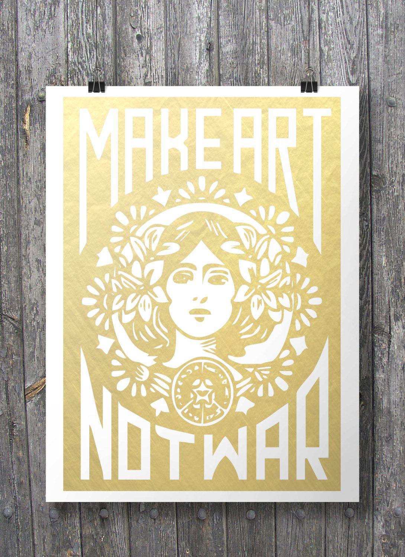 Make Art Not War | Printable art | Street art | Faux gold foil ...