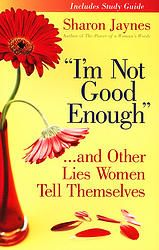 I'm Not Good Enough . . . And Other Lies