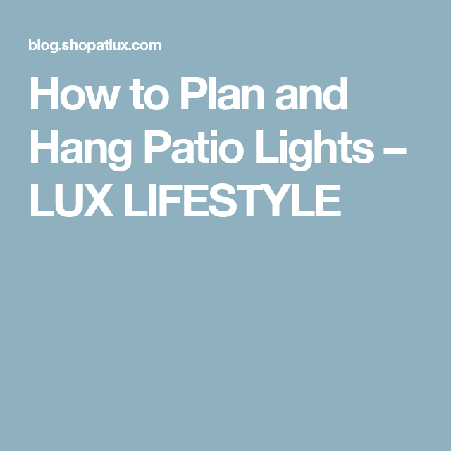 How to hang patio lights for the best look in deck and backyard lighting from party to patio learn everything for your diy patio lights planning