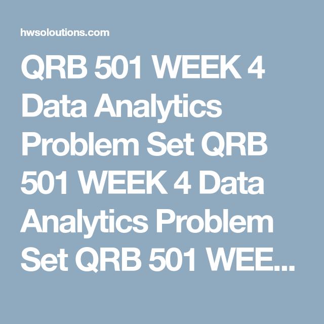 Qrb 501 Week 4 Data Analytics Problem Set