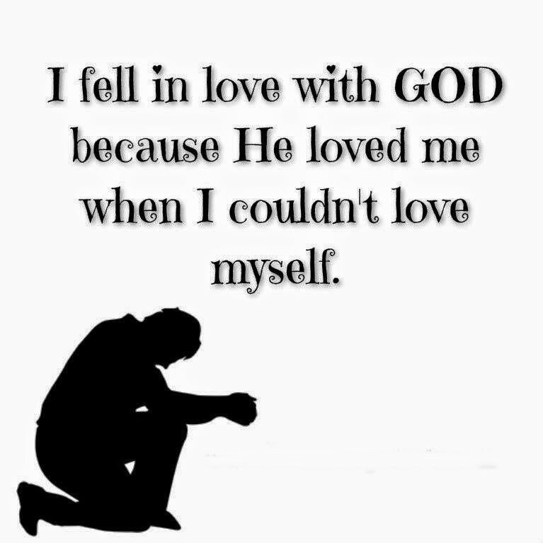 I Fell In Love With God Because He Loved Me When I Couldn T Love Myself Quotations Love Quotes Love Quotes With Images