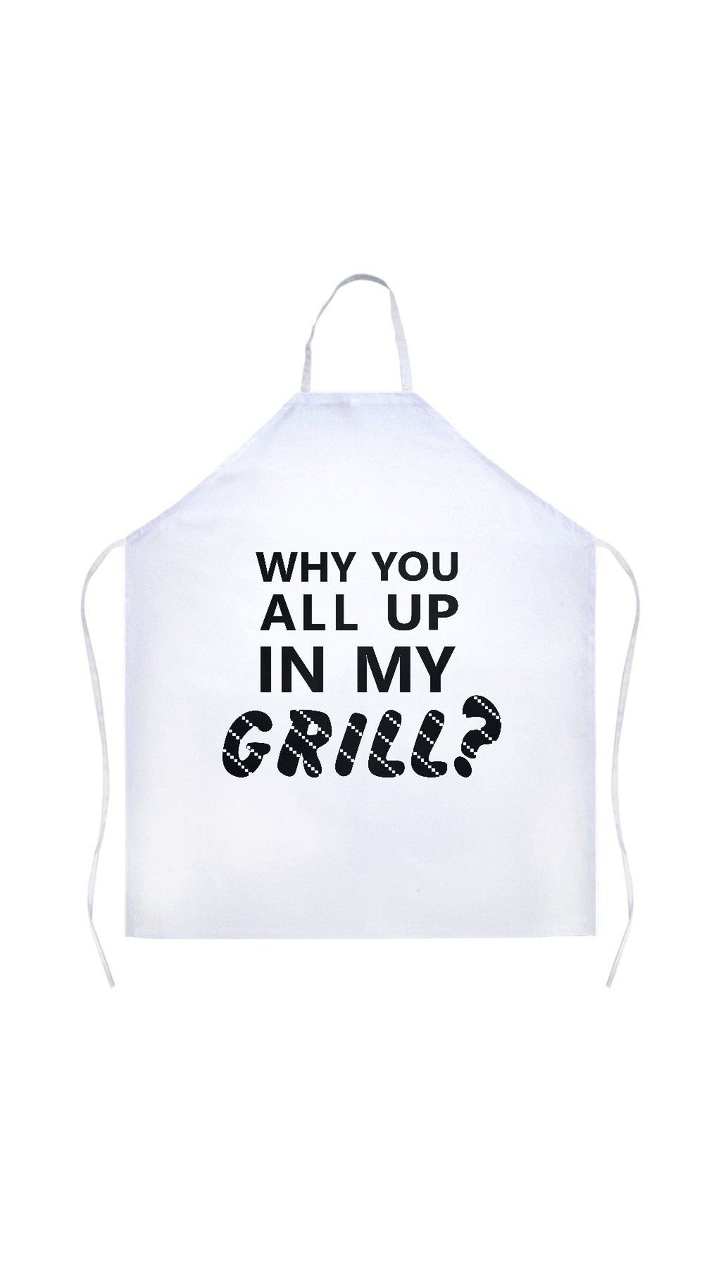 Why You All Up In My Grill Apron