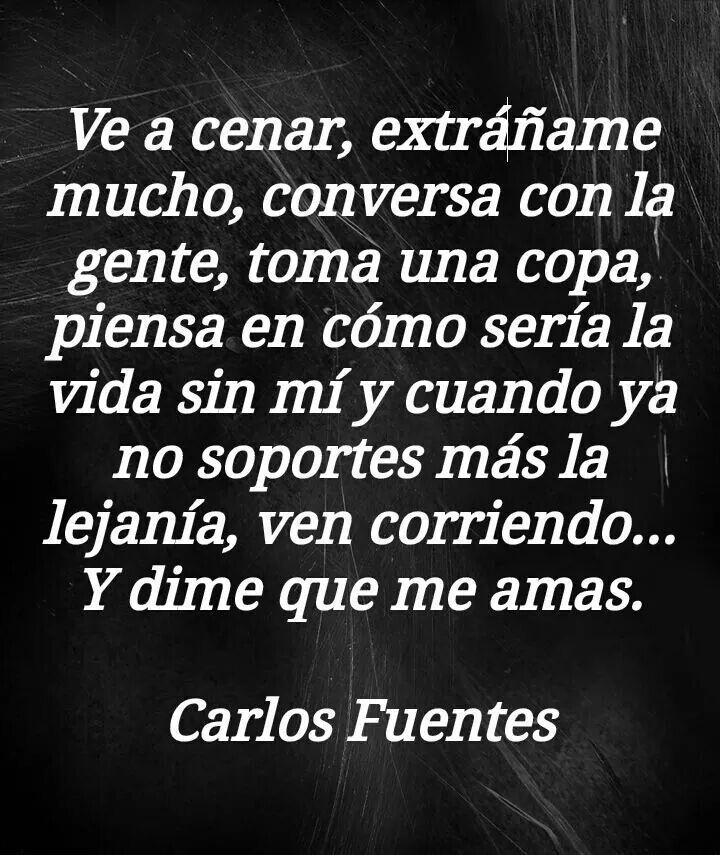 Carlos Fuentes. Frases bonitas, Carla fuentes, Amor en