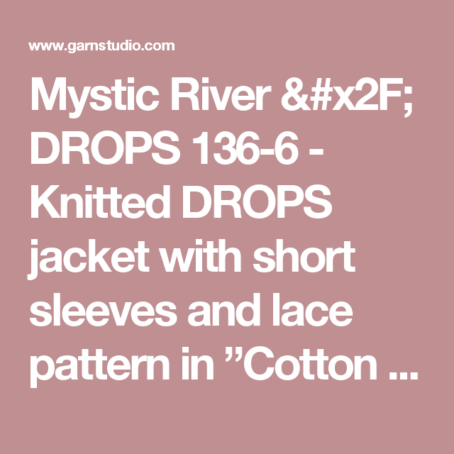"Mystic River / DROPS 136-6 - Knitted DROPS jacket with short sleeves and lace pattern in ""Cotton Light"" or ""Belle"". Size: S - XXXL - Free pattern by DROPS Design"
